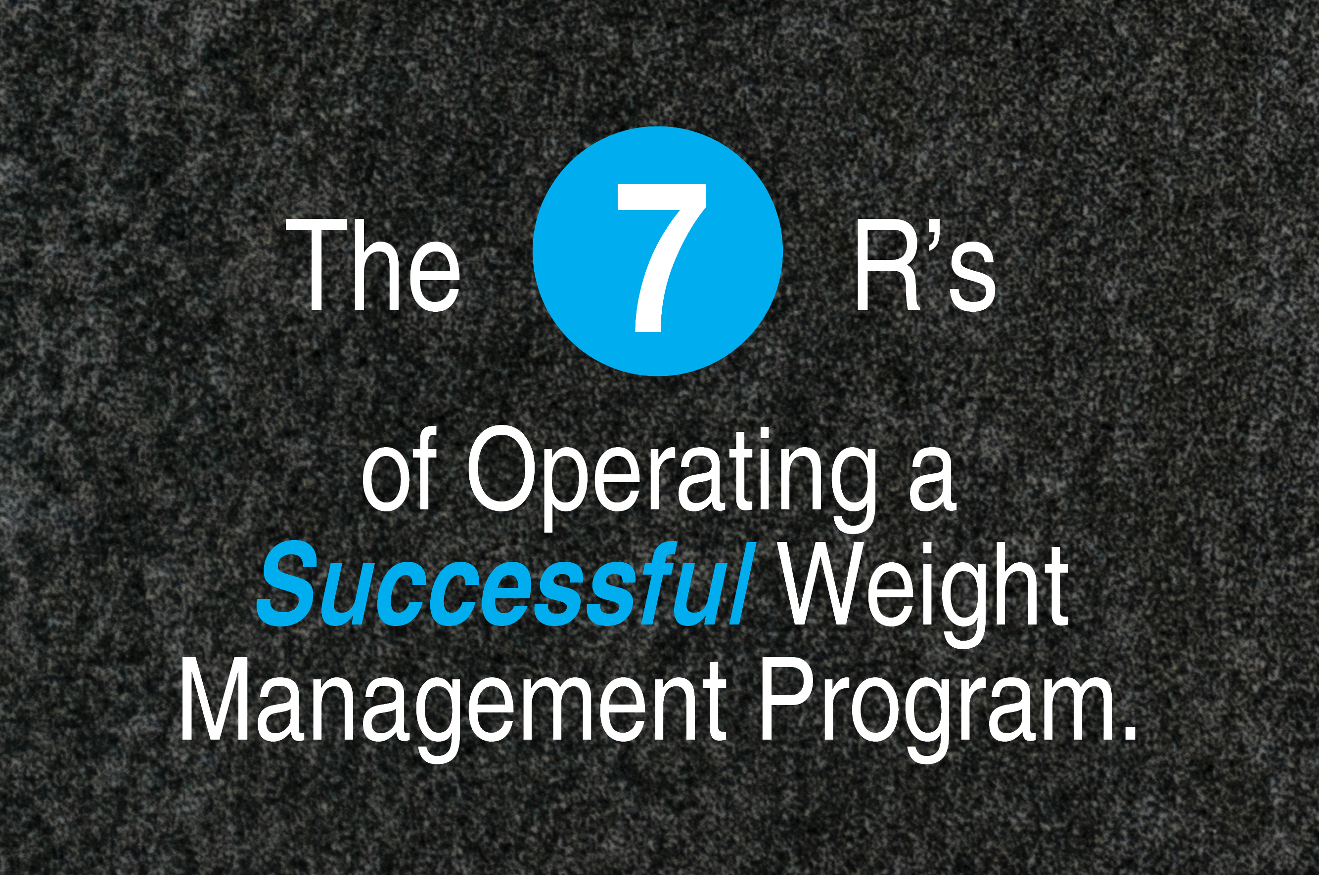 The 7 R's Of Operating A Successful Weight Management Program
