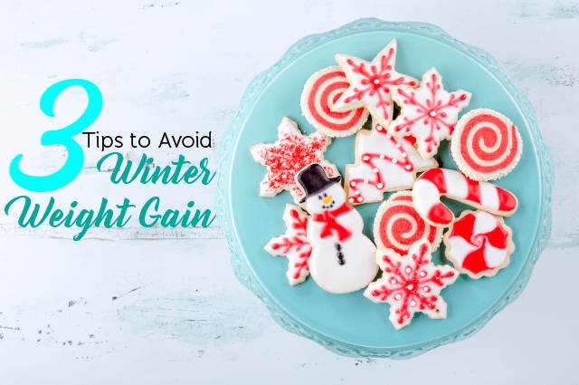 3 Tips To Avoid Winter Weight Gain