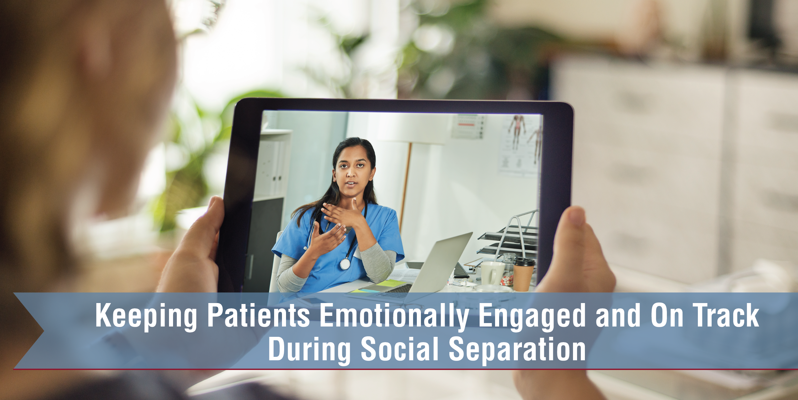 Keeping Patients Emotionally Engaged And On Track During Social Separation