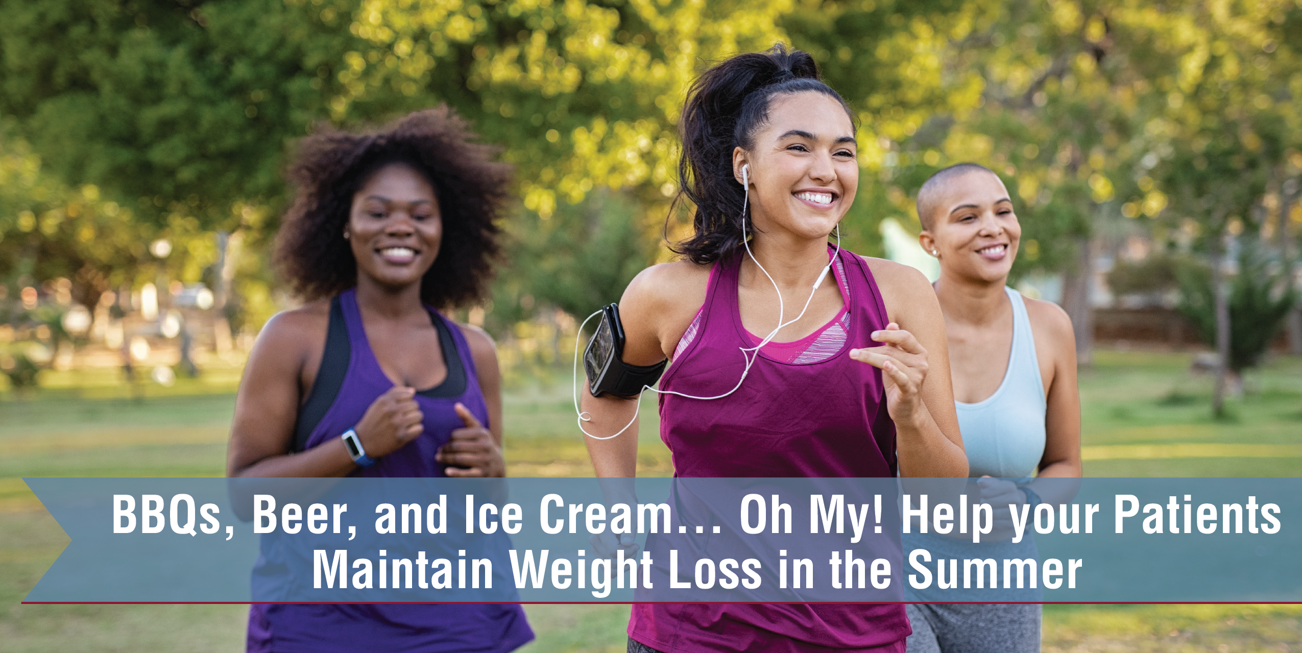 BBQs, Beer, And Ice Cream… Oh My! Help Your Patients Maintain Weight Loss In The Summer