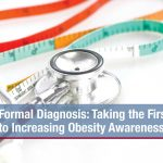 Formal Diagnosis: Taking the First Step to Increasing Obesity Awareness