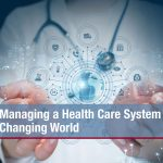 Managing a Health Care System in a Changing World