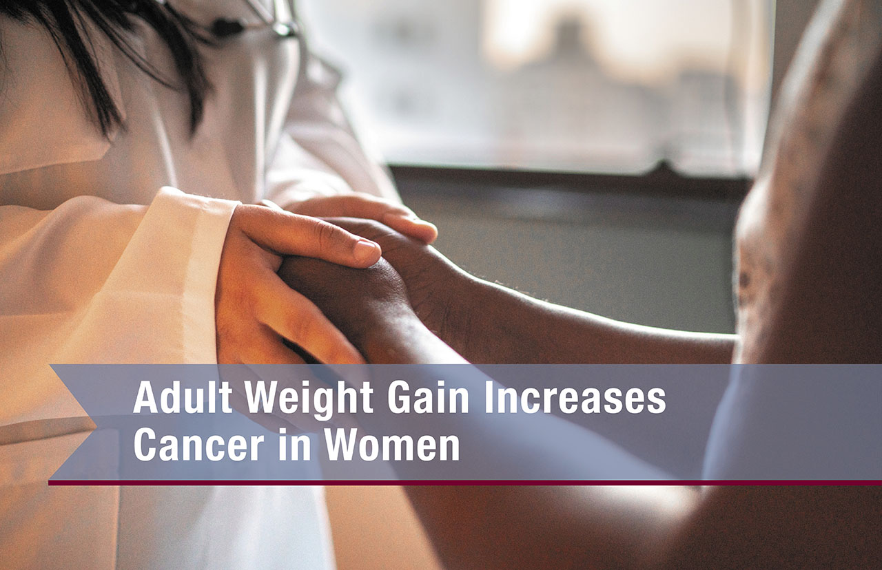 Adult Weight Gain Increases Cancer In Women