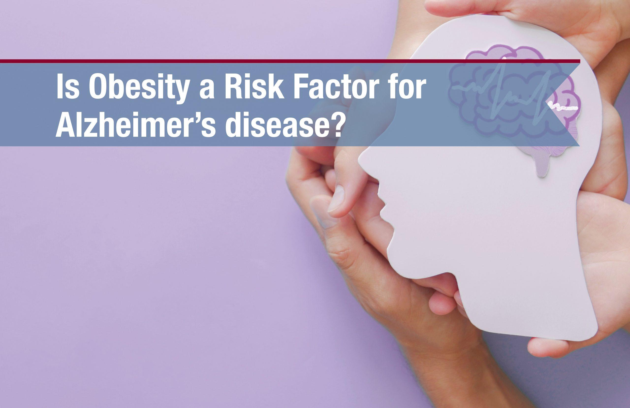 Is Obesity A Risk Factor For Alzheimer's Disease?